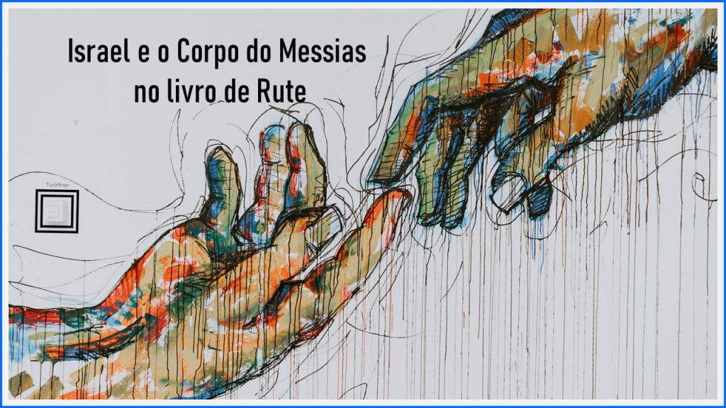 Israel e o Corpo do Messias no livro de Rute