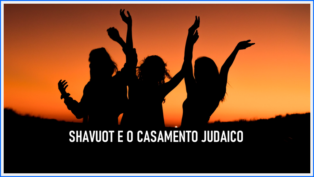 SHAVUOT E O CASAMENTO JUDAICO
