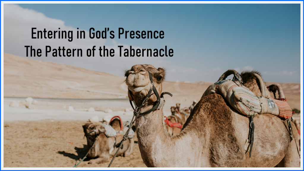 Entering in God's Presence -The Pattern of the Tabernacle