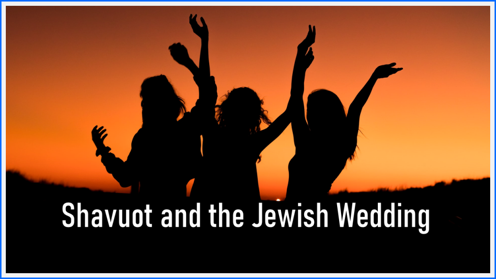 Shavuot and the Jewish Wedding